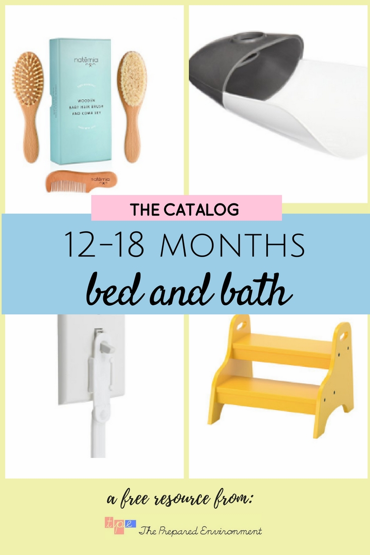 12-18 Months Bed/Bath - With newly acquired skills like standing and walking comes great opportunity for independence. The tools listed below allow your child to do many things on her own that would otherwise be challenging in an adult-sized home.Be sure you also offer opportunities to practice care-of-self activities like combing hair, washing hands and face, and brushing teeth. You'll still need to help meet the goal of these activities, but as your child gains practice, she'll eventually be able to meet these goals herself.This is also the time to offer emotional and intellectual independence through limited, real choices. Read more about independence and toddlers here.