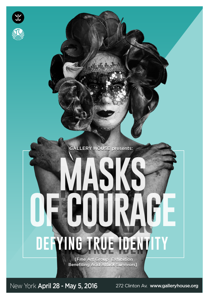 "Masks of Courage: Defining True Identity - ""Masks of Courage: Defining True Identity"" an exhibition to honor the brave work of Natalia, her Foundation and supporters to heal scares, and to promote and protect the human rights of victims of chemical attacks, globally.The exhibition will take the viewers through a journey that separates the sense of self worth from external attributes of identity, to ultimately confront them to the reality acid attack victims' experience.The show challenges the collection of attributes that defines how we see ourselves, and how others perceive us. Our face, body, language, relationships, what we wear, like and own, paints an image of who we are. But what happens when we take those things away? Who are we then?The art curetted for the exhibition will be raffled, auction and sold, with all profits of the sales to go to the Natalia Ponce de León Foundation."