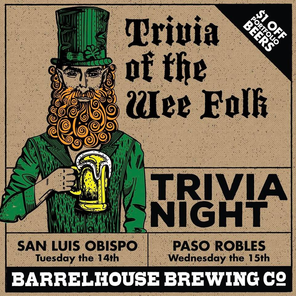 "Trivia of the Wee Folk. Need we say more? Let's play Trivia and Drink!  Test your knowledge and reward yourself with a good time and great beer at BarrelHouse Brewing Co. This month's theme is St. Patrick's Day and Leprechaun lore, Craft Beer, and BHBC. Grab your crew (2-10 per team) the fun starts at 7pm in SLO and 6pm in Paso.  As always, $1 off portfolio beers to all participants during the game and prizes awarded to 1st, 2nd, and 3rd with the winner taking home their very own pot of ""Gold."" We'll see you here!   #ourtrivianightisbetter   #goodpeoplegoodtimesgreatbeer"