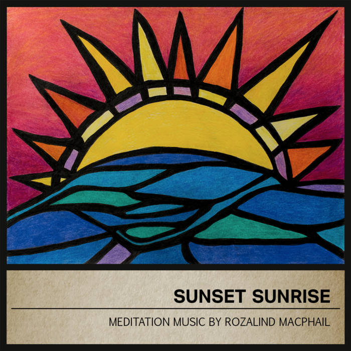 Sunset Sunrise Our collaboration with award winning Flutist Rozalind MacPhail - full length album
