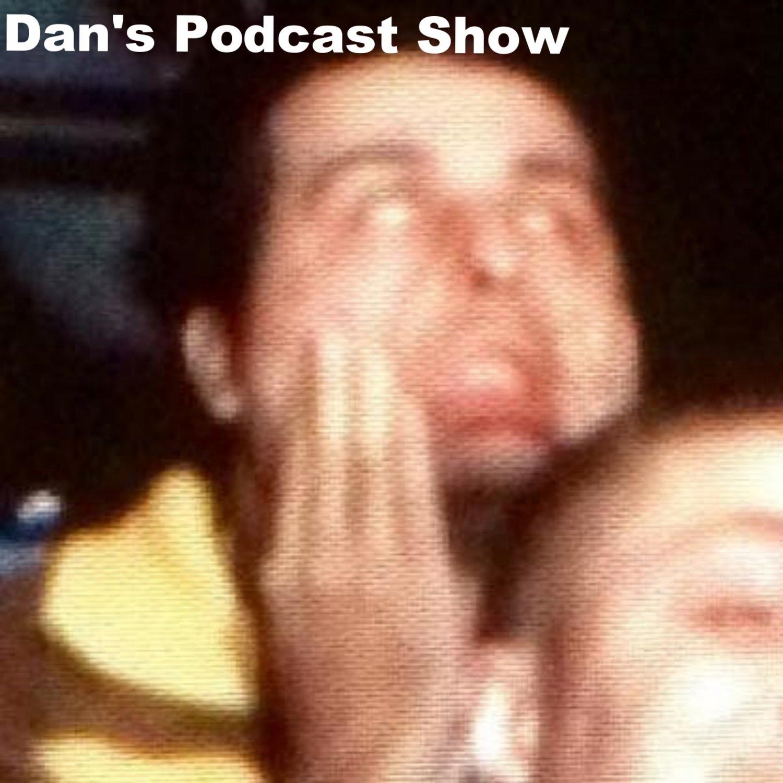 Dan's Podcast Show