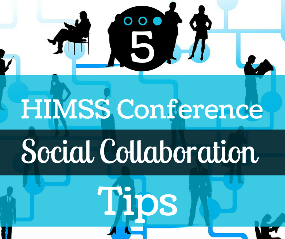 5 HIMSS Conference Social Collaboration Tips