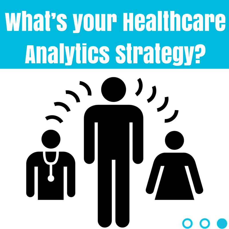 What's your Healthcare Analytics Strategy?