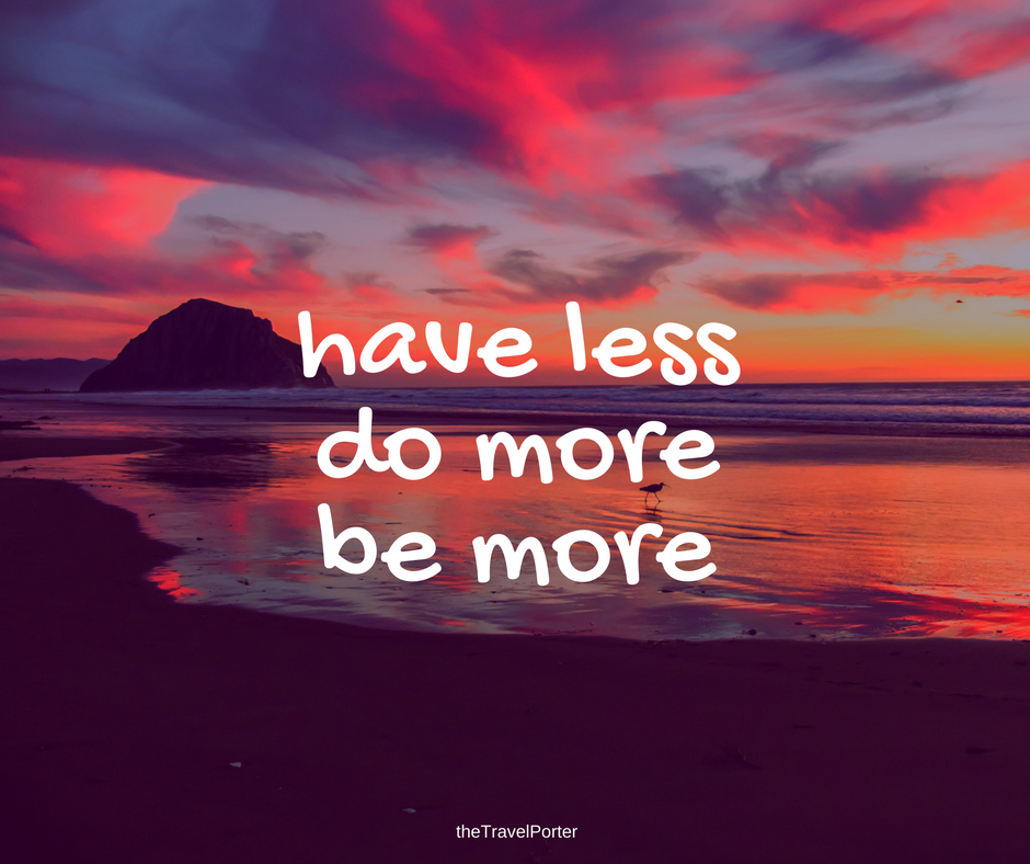 have less do more be more