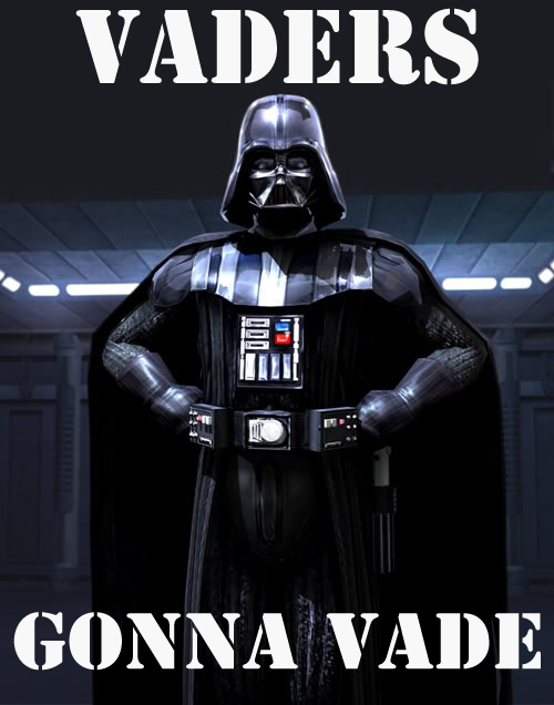 Vaders gonna Vade.