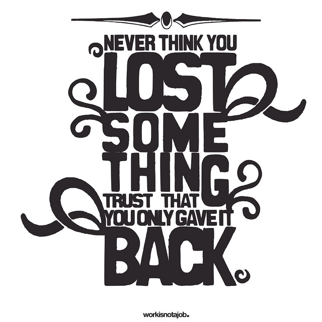 never think you lost something, trust that you only gave it back… via: selvselv