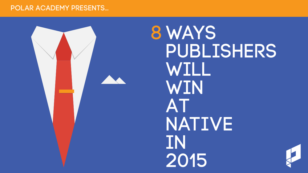 8 Ways Publishers will WIN at Native in 2015 (Mar 3).001.jpg