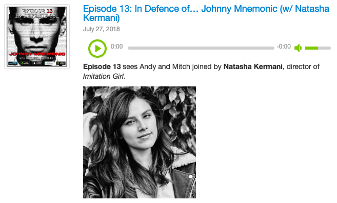Strong Language & Violent Scenes - Episode 13 sees Andy and Mitch joined by Natasha Kermani, director of Imitation Girl. Her chosen film? Johnny Mnemonic!