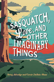 Sasquatch, Love, and Other Imaginary Things.jpg