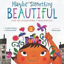 Maybe Something Beautiful - How Art Transformed a Neighborhood.jpg