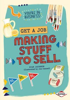 Get a Job Making Stuff to Sell.jpg