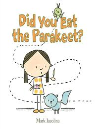 Did You Eat the Parakeet.jpg