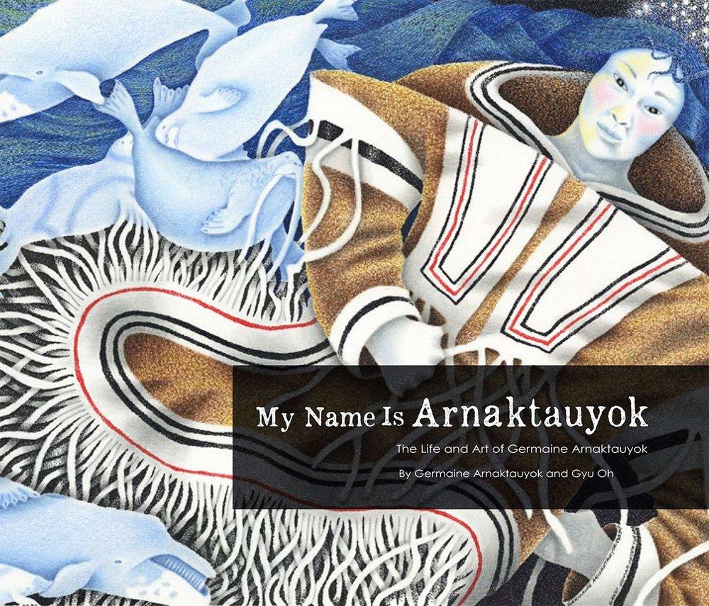 My Name is Arnaktauyok The Life and Art of Germaine Arnaktauyok.jpg