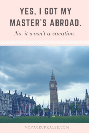 Yes, I got my Master's abroad. No, it wasn't a vacation.