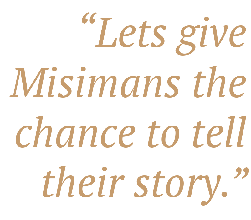 """""""Lets give Misimans the chance to tell their story."""" —Bryan Pitcher"""