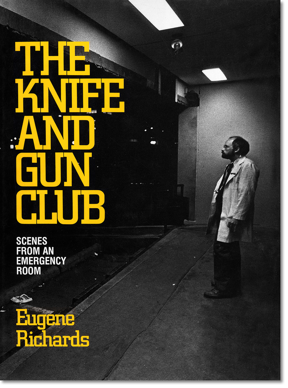 Highly influential,   The Knife and Gun Club   chronicles, in words and pictures, life and death in an inner-city emergency room.  Atlantic Monthly Press, 1989