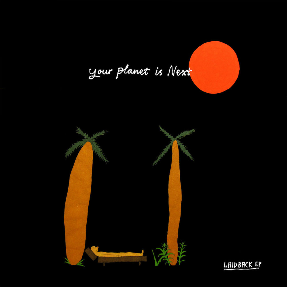 Your Planet Is Next,  Laid Back EP