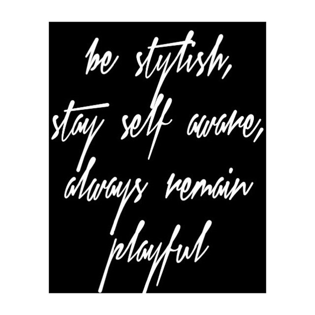 Be stylish, stay self aware and always remain playful