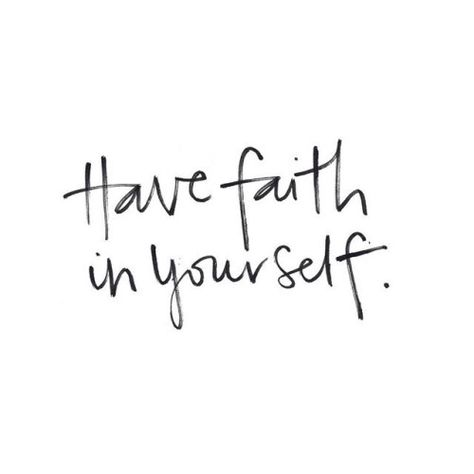 Have faith in yourself