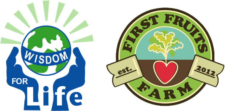 Wisdom For Life and First Fruits Farm