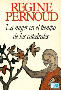 La-mujer-en-el-tiempo-de-las-catedrales-Régine-Pernoud-portada.jpg