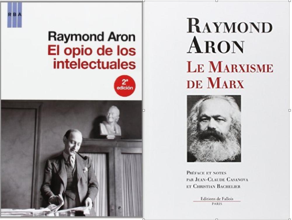 """Si para Marx, la religión era el """"opio del pueblo"""", para Aron, la revolución y y el papel redentor del proletariado de la izquierda era el opio de los intelectuales."""