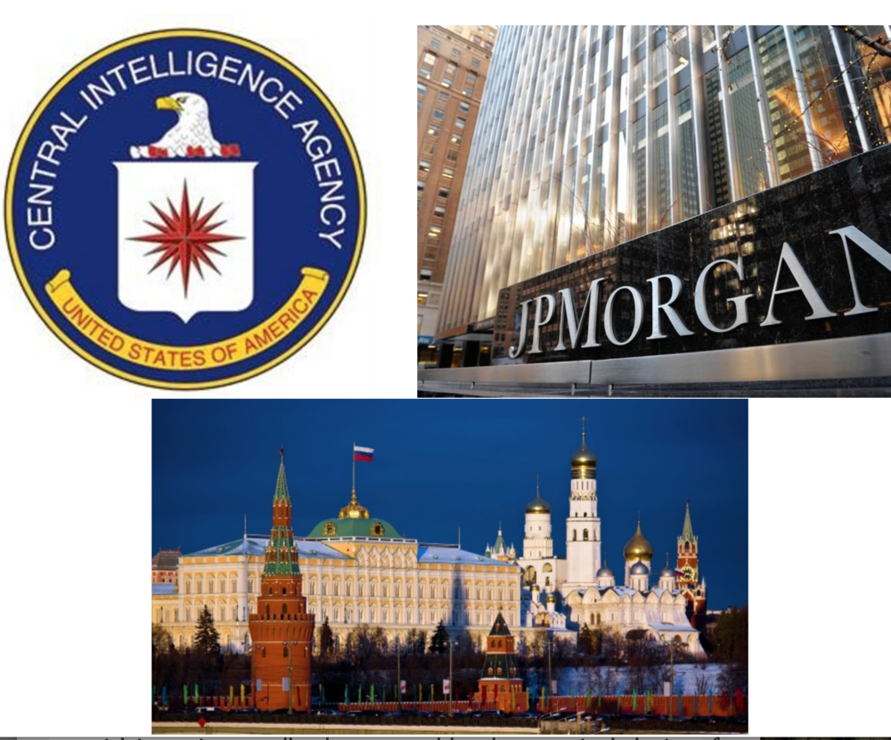 Central Intelligence Agency, Banco de Inversiones JP Morgan y el Kremlin (centro del poder político en Rusia)
