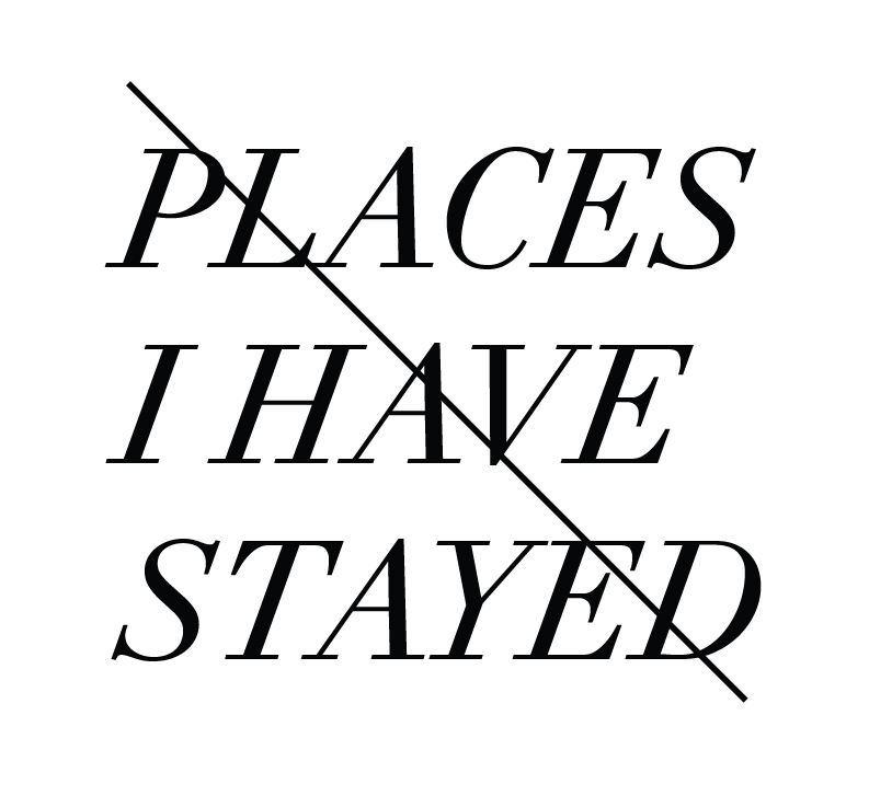 PLACES I HAVE STAYED