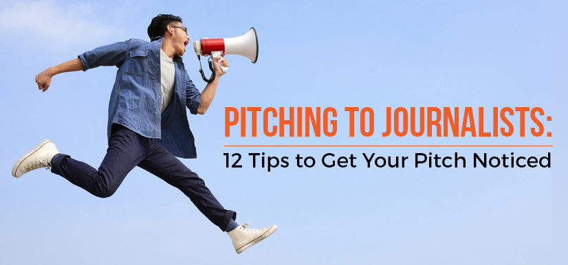 Pitching to Journalists: 12 Tips to Get Your Pitch Noticed