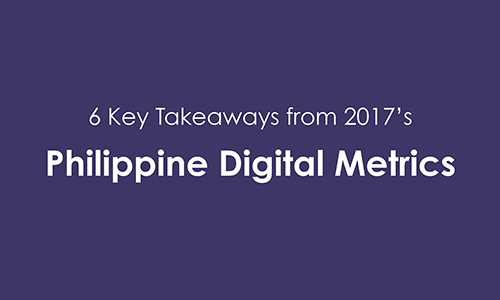 6 Key Takeaways from 2017's Philippine Digital Metrics