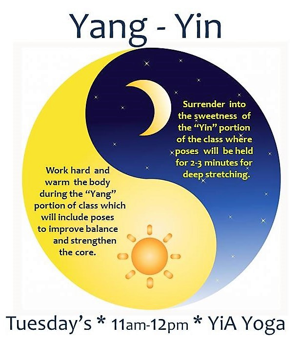 Yang/Yin - Work hard and warm the body during the yang portion of the class which will include poses to improve balance and strengthen the core... Then surrender into the sweetness of the yin portion of the class where poses will be held for 2-3 minutes for deep stretching.