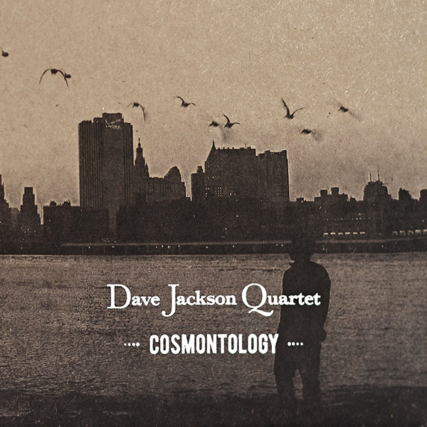 'Cosmontology', Dave Jackson Quartet (recorded NYC), Independent, 2012.