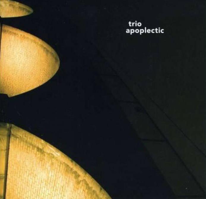 'Self Titled', Trio Apoplectic, Jazzgroove, 2007.