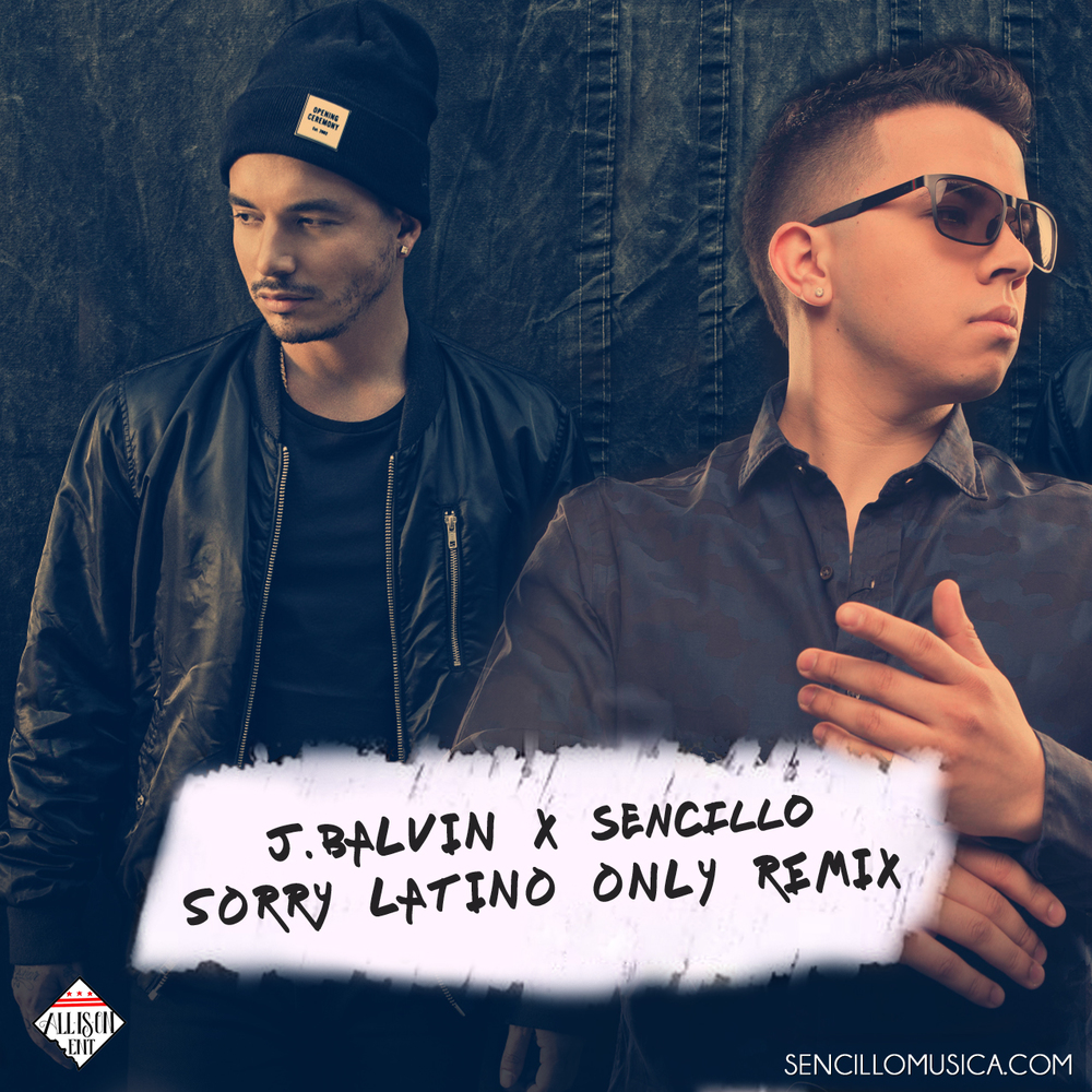 J BALVIN X SENCILLO - SORRY LATINO ONLY REMIX.jpg