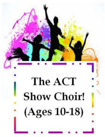 The ACT Show Choir $112.00 for 13 weeks