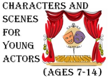 Characters and Scenes for Young Actors $190 for 10 weeks