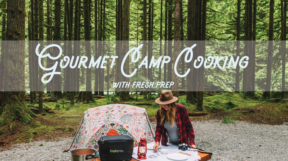 Gourmet Camp Cooking with Fresh Prep