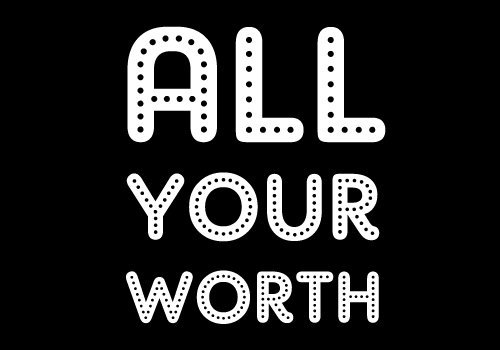 All Your Worth
