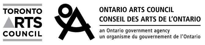 We gratefully acknowledge the financial support of the Ontario Arts Council and the Toronto Arts Council.