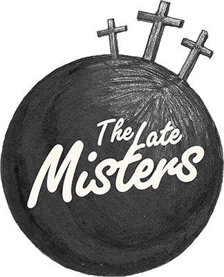The Late Misters