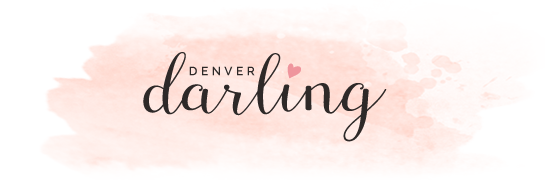 Denver Darling | Lifestyle + Fashion Blog