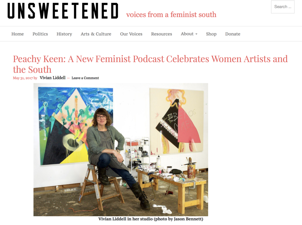 Peachy Keen: A New Feminist Podcast Celebrates Women Artists and the South   , Unsweetened Magazine, May 31, 2017