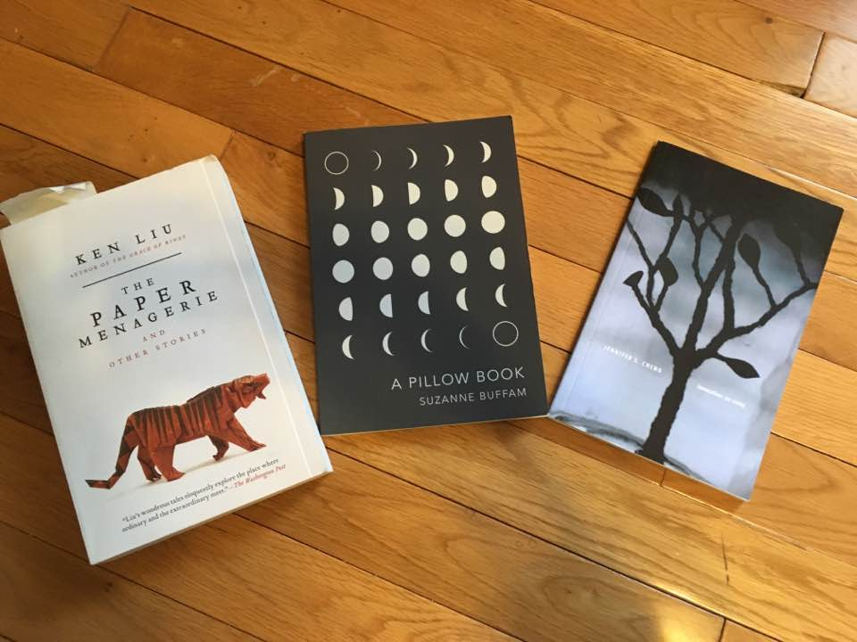 The Paper Menagerie by Ken Liu (fantasy stories); A Pillow Book by Suzanne Buffam (poetry); and, invocation: an essay by Jennifer S. Cheng