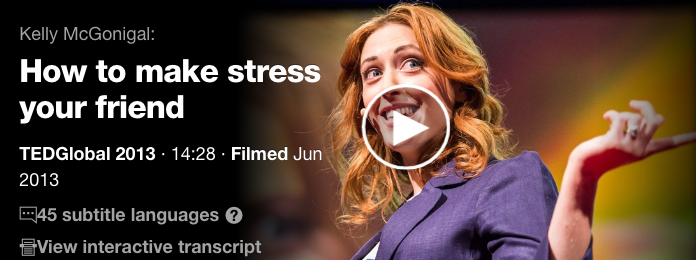 How to Make Stress Your Friend by Kelly McGonigonial (TED talk)