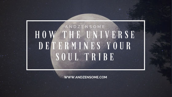 How the Universe Determines Your Soul Tribe — And Zen Some