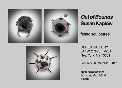 "Susan Kaplow solo show: ""Out of Bounds"" at CERES Gallery 547 W. 27th St., #201, New York, NY 10001. Show runs from February 28 through March 26, 2017. Opening reception is Thursday, March 2nd from 6 to 8pm."