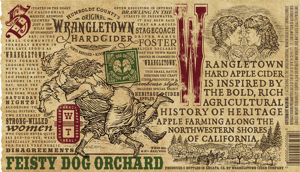 Feisty Dog Orchard   Wrangletown Cider's Feisty Dog Orchard is a dry Cider. It is sourced from a blend of Heirloom and Culinary apples grown in Redcrest, California. The orchard was planted in the early 1900's and contains many varieties that were cultivated in Humboldt County. Some of the varieties in this blend include Wickson, June Sweet, Early Blaze,Pink Pearl, Mutsu, Red Gravenstein, Golden Delicious, Braeburn, Granny Smith and McIntosh.    This cider has bright acidity, aromas of tart apple, dried herbs and wet stone. It is lively on the palate and has a long finish. Feisty Dog Orchard Cider was fermented primarily in Stainless Steel and partially in neutral French Oak barrels. FINALIST FOR 2019 GOOD FOOD AWARDS!    Only 81 cases produced. Alc. 8.5% by Vol.   Suggested Retail $18.00 for 750ml bottle.