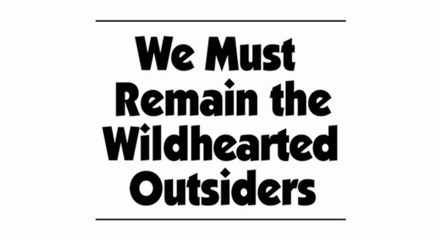 WE MUST REMAIN THE WILDHEARED OUTSIDERS