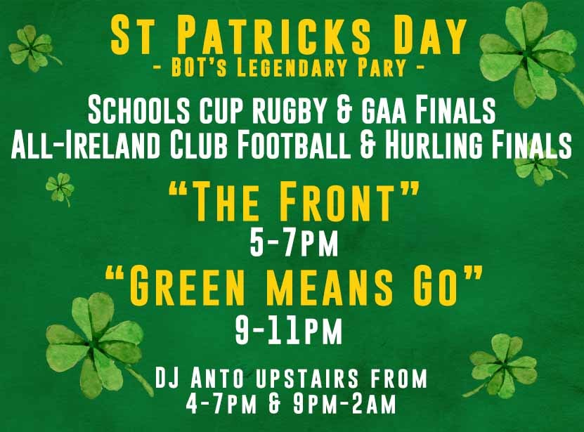 """Kicks off with Schools Cup Rugby & GAA Finals                Live Music:  """"The Front"""" 5-7pm &  """"Green Means Go""""9-11pm    With DJ Anto Upstairs from 4-7pm & 9pm-2am"""