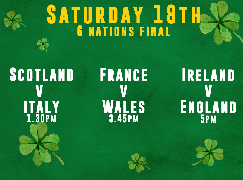 SCOTLAND VS ITALY 1.30PM                              FRANCE VS WALES 3.45PM                             IRELAND VS ENGLAND 5.00PM
